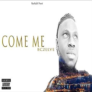 Come Me