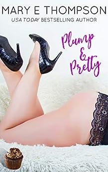 Plump & Pretty: A Curvy Girl Romance (Big & Beautiful Book 6) by [Mary E Thompson]