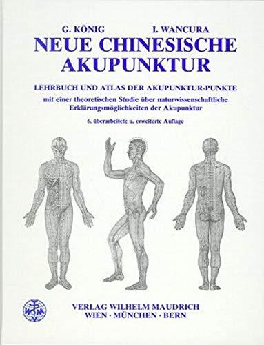 Neue chinesische Akupunktur: Lehrbuch und Atlas mit naturwissenschaftlichen Erklärungen