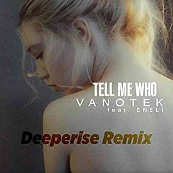 Tell Me Who (Deeperise Remix)