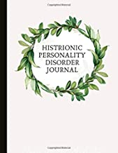 Histrionic Personality Disorder Journal: Beautiful Journal To Track Various Moods and HPD Symptoms, Energy, Therapy, Copin...