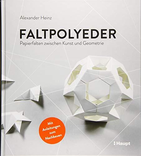 Faltpolyeder: Papierfalten zwischen Kunst und Geometrie