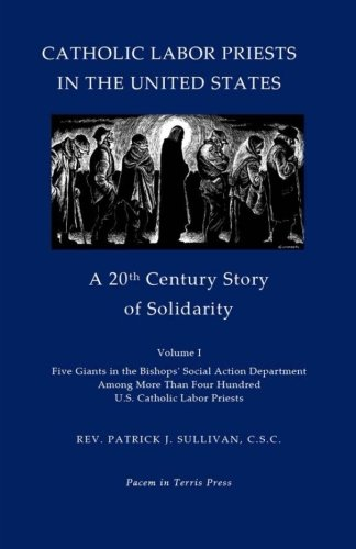 Catholic Labor Priests in the United States: A 20th Century Story of Solidarity: 1