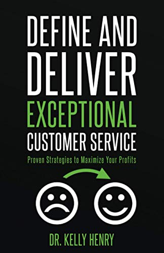 Define and Deliver Exceptional Customer Service: Proven Strategies to Maximize Your Profits