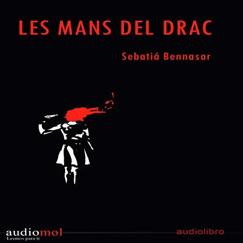 Les Mans del Drac [The Hands of the Dragon] (Audiolibro en Catalán)                   De :                                                                                                                                 Sebastiá Bennasar                               Lu par :                                                                                                                                 Joan Mora                      Durée : 2 h et 22 min     Pas de notations     Global 0,0