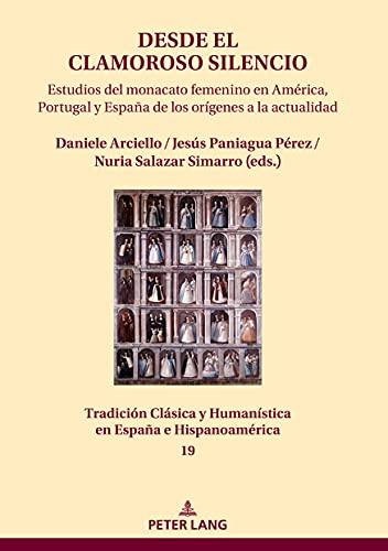 Desde el clamoroso silencio: Estudios del monacato femenino en América, Portugal y España de los orígenes a la actualidad (Tradición Clásica y Humanística en España e Hispanoamérica)