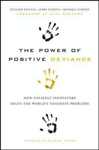 Image of The Power of Positive Deviance: How Unlikely Innovators Solve the World's Toughest Problems