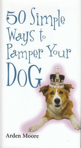 50 Simple Ways to Pamper Your Dog by Arden Moore (2003-05-03)
