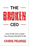 THE BROKEN CEO: How To Be The Leader You Always Wanted To Be (English Edition)
