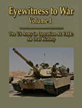 Eyewitness to War Volume 1: The US Army in Operation AL FAJR: An Oral History