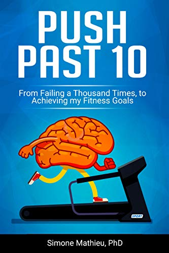 Push Past 10: From Failing a Thousand Times, to Achieving my Fitness Goal (English Edition)