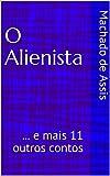 O Alienista: ... e mais 11 outros contos (Portuguese Edition)