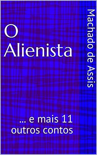 O Alienista: ... e mais 11 outros contos