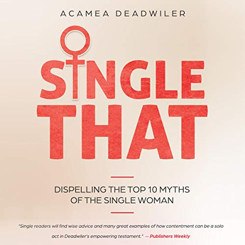 Single That: Dispelling the Top 10 Myths of the Single Woman Audiobook By Acamea Deadwiler cover art