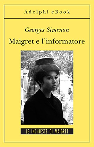 Maigret e l'informatore: Le inchieste di Maigret (74 di 75) (Le inchieste di Maigret: romanzi)