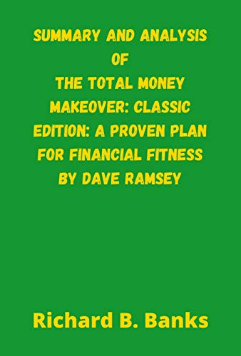 Summary and Analysis of the Total Money Makeover: Classic Edition: A Proven Plan for Financial Fitness by Dave Ramsey (English Edition)