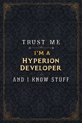 Hyperion Developer Notebook Planner - Trust Me I'm A Hyperion Developer And I Know Stuff Jobs Title Cover Journal: Budget, Simple, 6x9 inch, 5.24 x ... Business, Daily, Gym, A5, Over 110 Pages