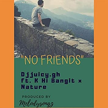 No Friends (feat. K Hi Bangit & Nature)