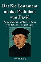 Dat Nie Testament un Dat Psalmbok vun David: Na de plattduetsche Oewersettung