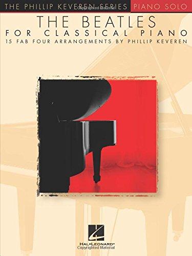 The Beatles For Classical Piano: Noten für Klavier: Arr. Phillip Keveren the Phillip Keveren Series Piano Solo
