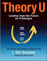 Theory U: Leading from the Future as It Emerges (BK Business)
