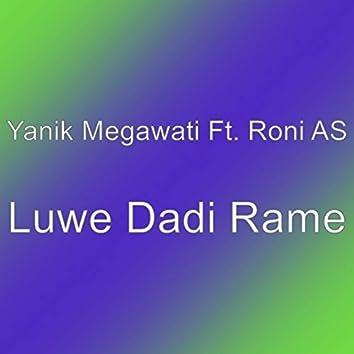 Luwe Dadi Rame