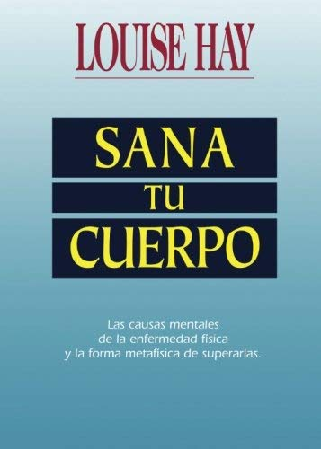 By Louise L. Hay Sana Tu Cuerpo / Heal Your Body (Spanish Edition)