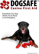 Dogsafe Canine First Aid: Everything Your Dog Wants You to Know in an Emergency
