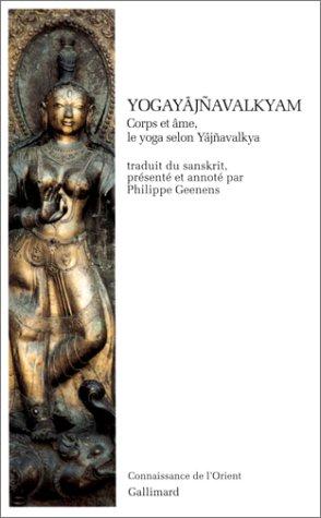 Yogay¿jñavalkyam: Corps et âme, le yoga selon Y¿jñavalkya (Connaissance de l'Orient - indienne)