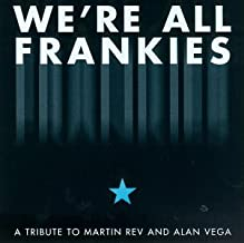 We're All Frankies: A Suicide Tribute To Martin Rev And Alan Vega