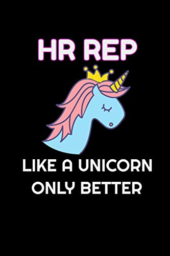 HR Rep Like A Unicorn Only Better: Lined Blank Notebook Journal With Funny Saying On Cover, Great Gifts For Coworkers, Employees, And Staff Members, Unicorn Lovers