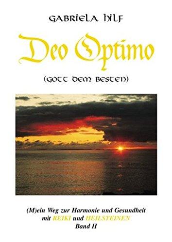 DEO OPTIMO (M)ein Weg zur Harmonie und Gesundheit mit REIKI und HEILSTEINEN. Band 2