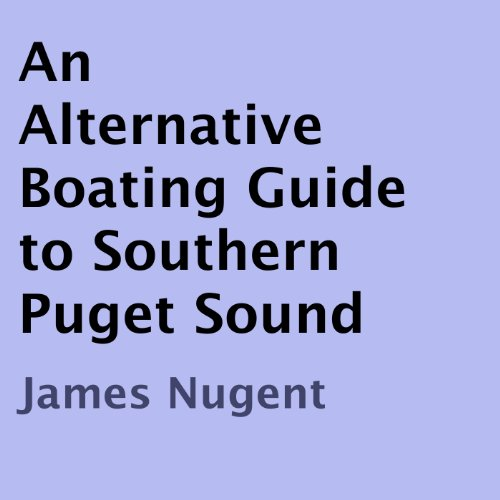 An Alternative Boating Guide to Southern Puget Sound Audiobook By James Nugent cover art