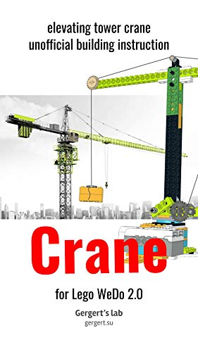 WeDo 2.0 Tower Crane (Build Wedo Robots — a series of instructions for assembling robots with wedo 45300 Book 1) (English Edition)