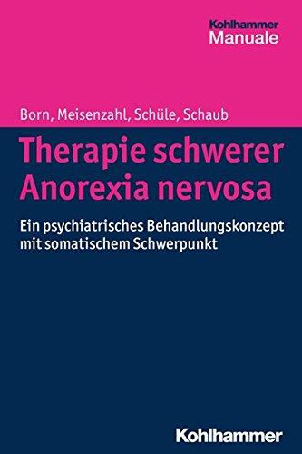 Therapie schwerer Anorexia nervosa: Ein psychiatrisches Behandlungskonzept mit somatischem Schwerpunkt