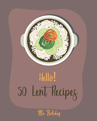 Hello! 50 Lent Recipes: Best Lent Cookbook Ever For Beginners [Mashed Potato Cookbook, Stuffed Mushroom Recipe Book, Homemade Pasta Sauce Cookbook, Asparagus Cookbook, Creamed Spinach Recipe] [Book 1]