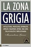 La zona grigia: Intellettuali, professori, giornalisti, avvocati, magistrati, operai. Una certa Italia idealista e rivoluzionaria