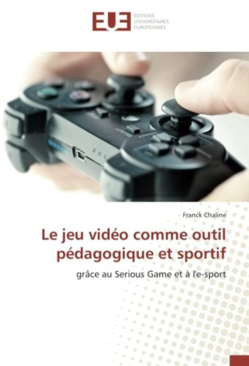 利用可能投獄専門化するLe jeu vidéo comme outil pédagogique et sportif: grace au Serious Game et à l'e-sport