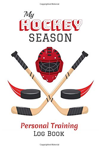 My Hockey Season Personal Training Log Book: Hockey Personal Training Log Book   121 pages, 6x9 inches   Gift for Hockey Players