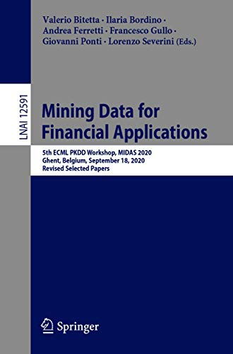 Mining Data for Financial Applications: 5th ECML PKDD Workshop, MIDAS 2020, Ghent, Belgium, September 18, 2020, Revised Selected Papers (Lecture Notes in Computer Science Book 12591) (English Edition)