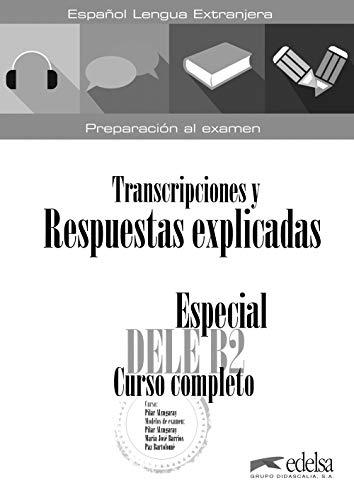 Especial DELE B2 curso completo. Libro de respuestas explicadas y transcripciones (Preparación al DELE - Jóvenes y adultos - Preparación al DELE - Nivel B2)