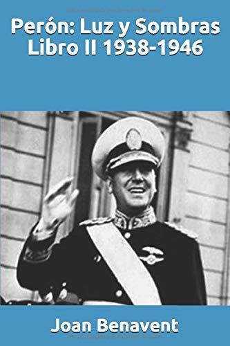 Perón: Luz y Sombras Libro II 1938-1946