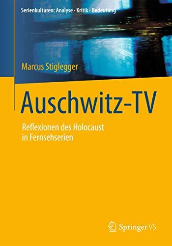 Auschwitz-TV: Reflexionen des Holocaust in Fernsehserien (Serienkulturen: Analyse – Kritik – Bedeutung)