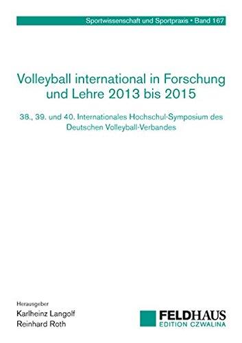 Volleyball international in Forschung und Lehre 2013 bis 2015: 38., 39. und 40. Internationales Hochschul-Symposium des Deutschen Volleyball-Verbandes (Sportwissenschaft und Sportpraxis)