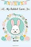 My Rabbit Care Journal: Rabbit Activities and Care Logbook to Look After All Your Small Pet's for Rabbit Lovers, Daily Rabbit Log Book (Bunny Rabbit Health Care Notebook For Kids and Adult)
