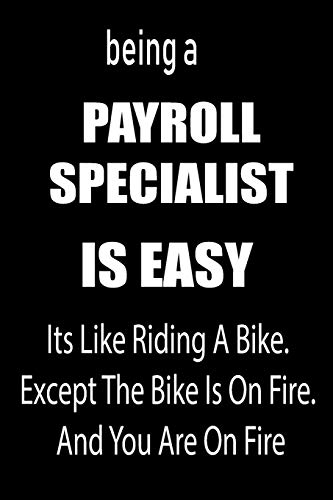 Being a Payroll Specialist Is Easy: It's Like Riding a Bike. Except the Bike Is on Fire. and You Are on Fire! Blank Line Journal