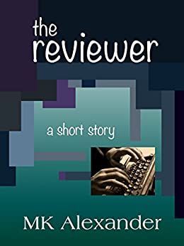 The Reviewer by [MK Alexander]