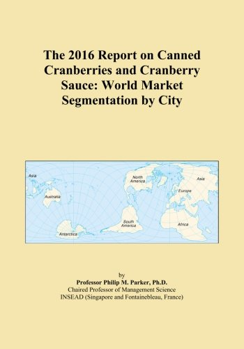 The 2016 Report on Canned Cranberries and Cranberry Sauce: World Market Segmentation by City