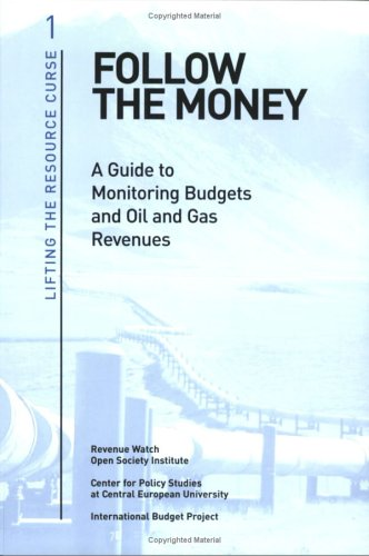 Follow the Money: A Guide to Monitoring Budgets and Oil and Gas Revenues