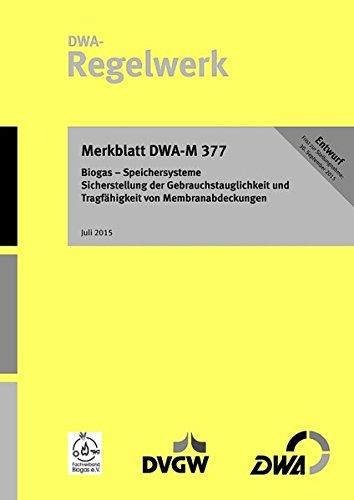 Merkblatt DWA-M 377 Biogas - Speichersysteme; Sicherstellung der Gebrauchstauglichkeit und Tragfähigkeit von Membranabdeckungen (Entwurf)